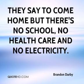 Brandon Darby - They say to come home but there's no school, no health ...
