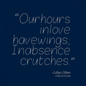 Quotes Picture: our hours in love have wings; in absence crutches