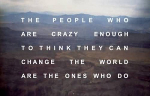 The People Who Are Crazy Enough To Think They Can Change The World Are ...