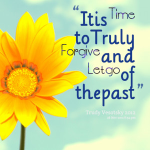 Quotes Picture: it is time to truly forgive and let go of the past