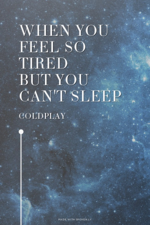 When you feel so tired but you can't sleep Coldplay | #coldplay, # ...
