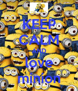 KEEP CALM AND love minion