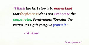 We think that forgiveness is weakness, but it's absolutely not; it ...