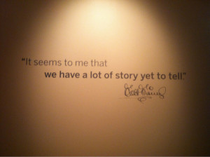 ... Quotes – 229 It seems to me that we have a lot of story yet to tell