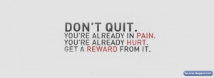 DON'T QUIT - You're already in PAIN. You're already HURT. Get a Reward ...