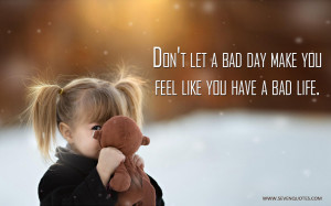 Quotes To Make Someone Feel Better After A Bad Day Dont make a ba