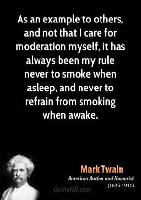 ... to smoke when asleep, and never to refrain from smoking when awake