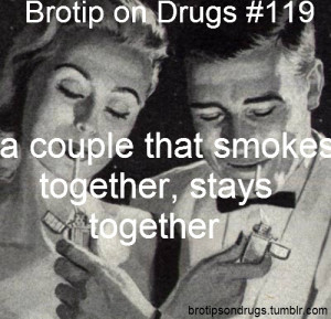 couple that smokes together, stays together. TRUTH