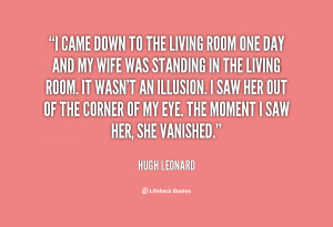 quote-Hugh-Leonard-i-came-down-to-the-living-room-87861.png