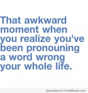 Funny Awkward Moments Quote: That awkward moment when you realize you ...