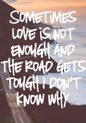 """... And The Road Gets Tough I Don't Know Why""""~ Missing You Quote"""