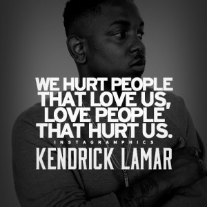 Hurt The People That Love Us Kendrick Lamar Quote Graphic