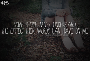 Words Hurt Quotes Words can have on me.