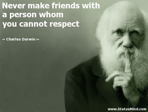 ... whom you cannot respect - Charles Darwin Quotes - StatusMind.com