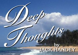 by Jack Handey. This was my favorite segment as a kid. Jack Handey ...