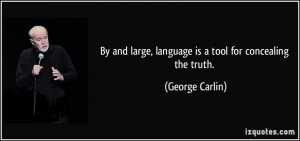By and large, language is a tool for concealing the truth. - George ...