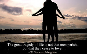 The great tragedy of life is not that men perish, but that they cease ...