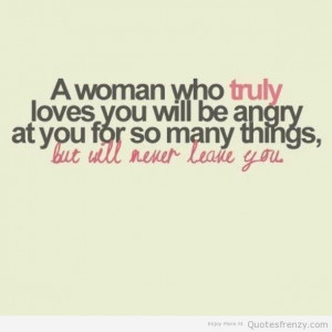 woman who truly loves you will be angry at you for so many things