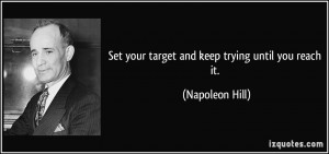 Set your target and keep trying until you reach it. - Napoleon Hill