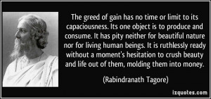 The greed of gain has no time or limit to its capaciousness. Its one ...