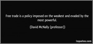 free trade is a policy imposed on the weakest and evaded by the most ...