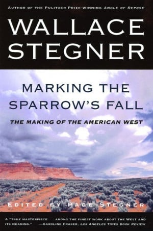Wallace Stegner; Page Stegner, Editor Marking the Sparrow's Fall