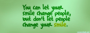 ... Let Your Smile Change People But Don't Let People Change Your Smile