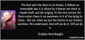 The bird with the thorn in its breast, it follows an immutable law; it ...