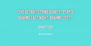 The Detroit String Quartet played Brahms last night. Brahms lost ...