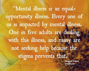 "... not seeking help because the stigma prevents that."" ~Margaret Larson"