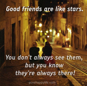 Life Quote: Good friends are like stars. You don't always see them..