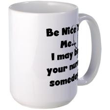 Nurse-Be Nice to Me Large Mug for