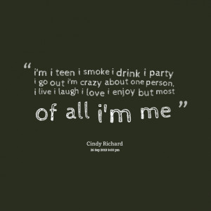 Quotes Picture: i'm i teen i smoke i drink i party i go out i'm crazy ...