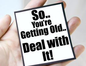 getting old mgt bir109 $ 3 00 getting older quote magnet quote so you ...