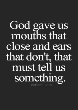 Listen more. Talk less