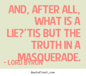 the truth in a masquerade lord byron more life quotes success quotes ...