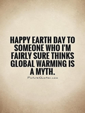 ... who I'm fairly sure thinks global warming is a myth Picture Quote #1