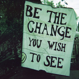 Be the change you wish to see best positive quotes