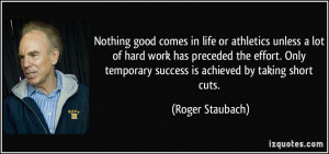 Nothing good comes in life or athletics unless a lot of hard work has ...