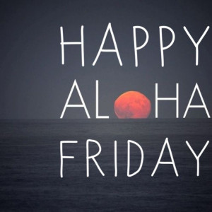 Ready for the weekend!! ALOHA my favourite saying