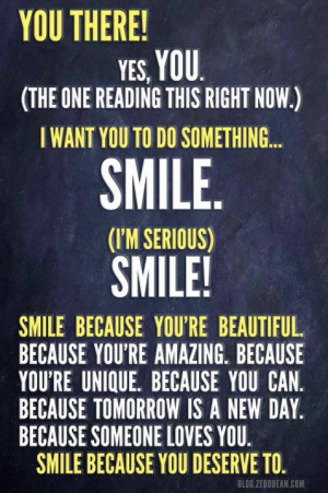 smile because you deserve to! :) to evyone out there who thinks there ...