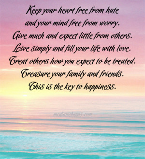 Keep your heart free from hate and your mind free from worry. Give ...