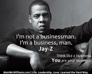 ... not a businessman. I'm a business, man.