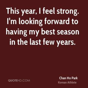 Chan Ho Park - This year, I feel strong. I'm looking forward to having ...