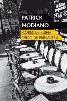 Flores de ruina ; Perro de primavera / Patrick Modiano ; traducción ...