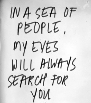 In A Sea Of People, My Eyes Will Always Search For You ~ Love Quote