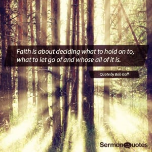 Faith is about deciding what to hold on to, what to let go of and ...