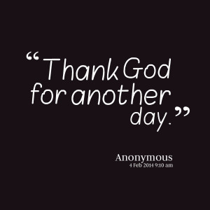 Thank God For Another Beautiful Day Thank god for another day.