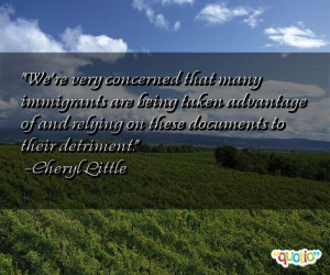 We're very concerned that many immigrants are being taken advantage of ...