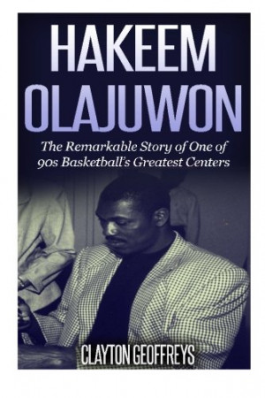 Hakeem Olajuwon: The Remarkable Story of One of 90s Basketball's ...
